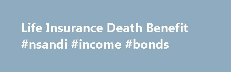 Life Insurance Death Benefit #nsandi #income #bonds http://incom.remmont.com/life-insurance-death-benefit-nsandi-income-bonds/  #life insurance death benefit # Call to find a financial advisor: 1-877-245-0761 I Want to Leave Money to a Charity Using My Life Insurance Policy Charities do so much good in our communities – it's natural to want to support them with a final bequest. A charity may have helped you or a loved one, Continue Reading
