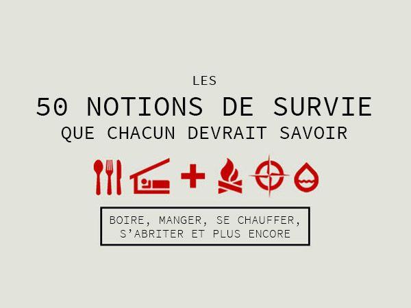 Dans la vie en général, et de la survie en particulier, il ya au moins 50 notions à connaitre pour survivre