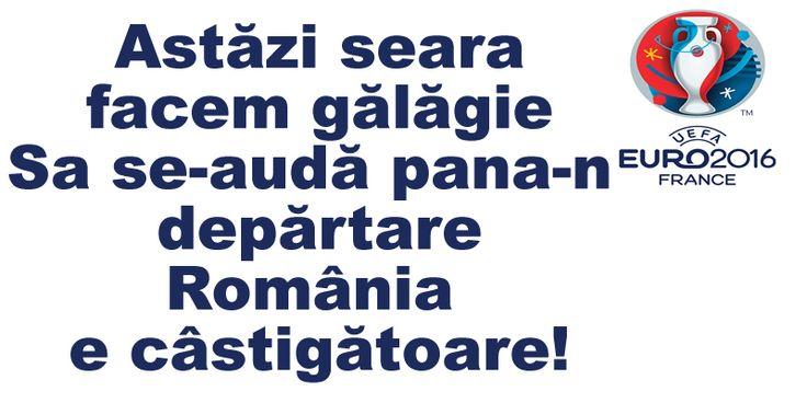Astăzi seara facem gălăgie Sa se-audă pana-n depărtare România e câstigătoare!