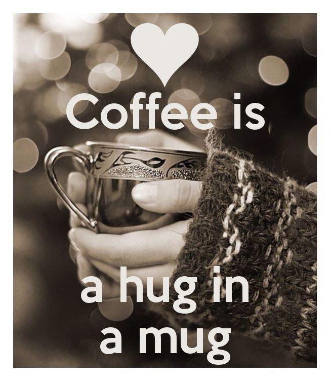 Coffee is a HUG in a mug <3