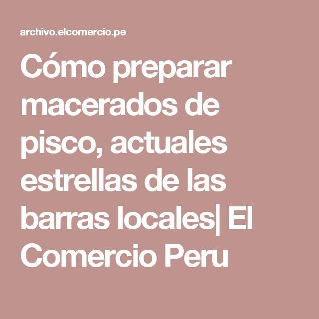 Cómo preparar macerados de pisco, actuales estrellas de las barras locales| El Comercio Peru