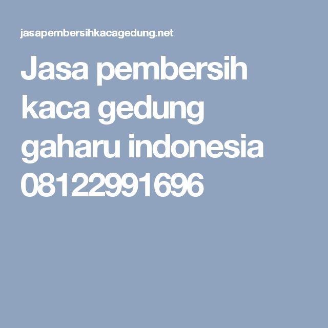 Jasa pembersih kaca gedung gaharu indonesia 08122991696