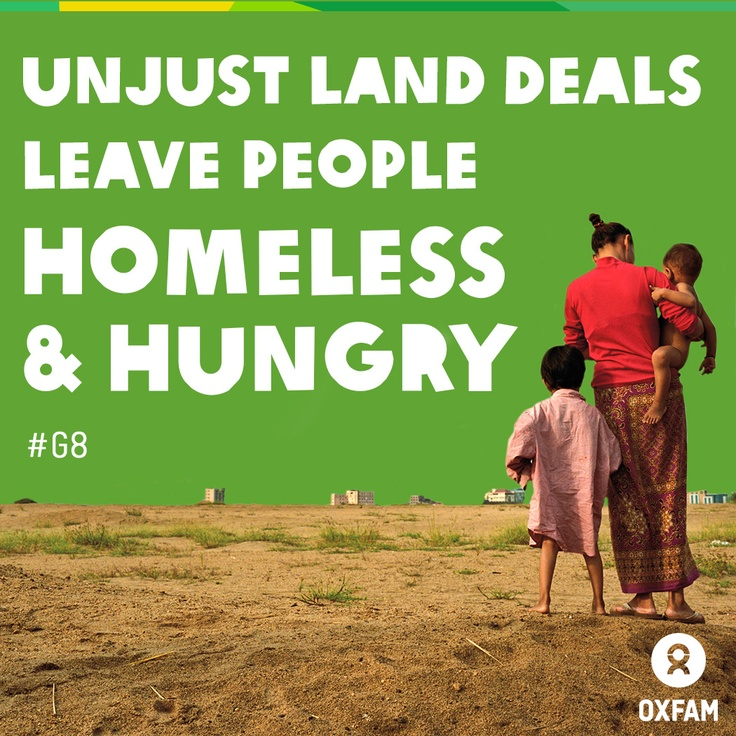 To end poverty, we must stop the rapidly growing wave of land grabs sweeping the developing world. In these countries, land sold to foreign investors as 'unused' is often actually being used by poor families to grow food. Their homes, jobs and livelihoods are taken from them - sometimes violently - and there is nothing they can do about it.   That's why we're demanding G8 leaders act to stop land grabs when they meet next week in Fermanagh. Please REPIN to show your support.