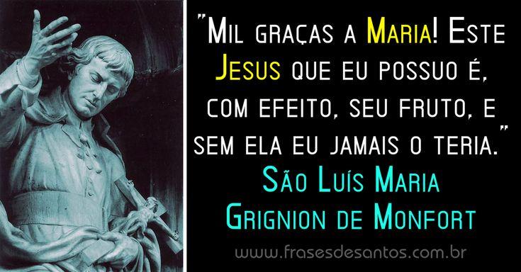 """""""Mil graças a Maria! este Jesus que eu possuo é, com efeito, seu fruto, e sem ela eu jamais o teria."""" São Luís Maria Grignion de Monfort #sãoluísmariagrigniondemonfort #Maria"""