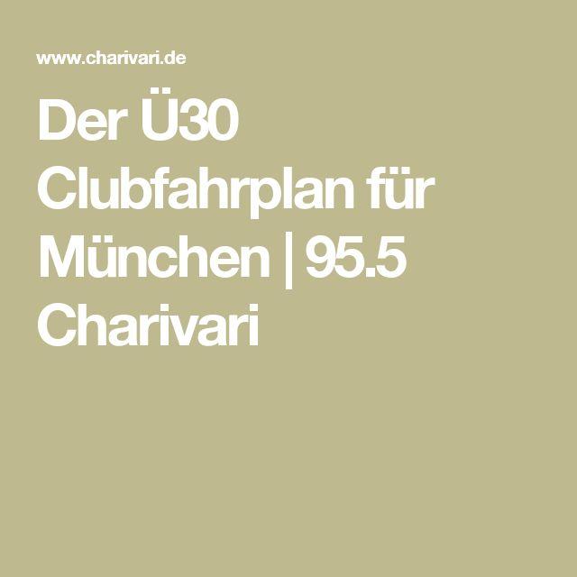 Der Ü30 Clubfahrplan für München | 95.5 Charivari