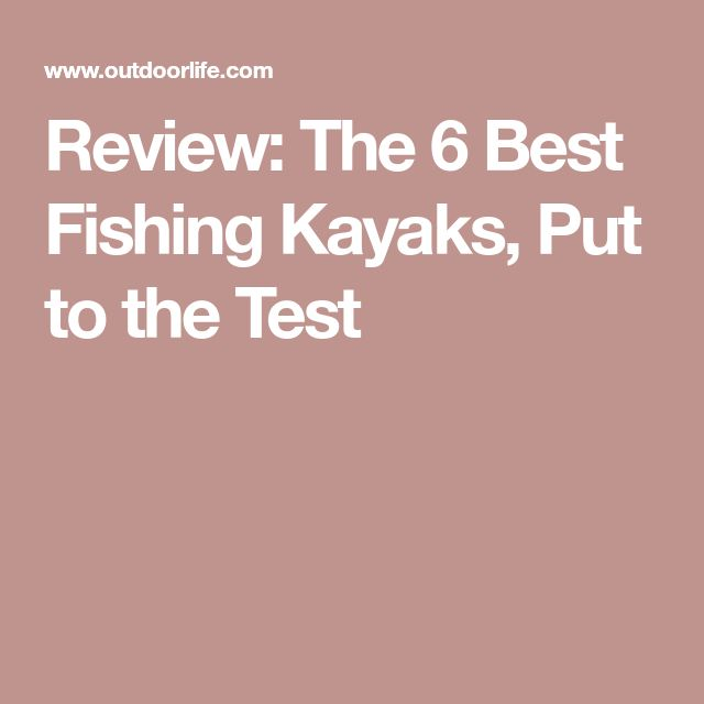 Review: The 6 Best Fishing Kayaks, Put to the Test