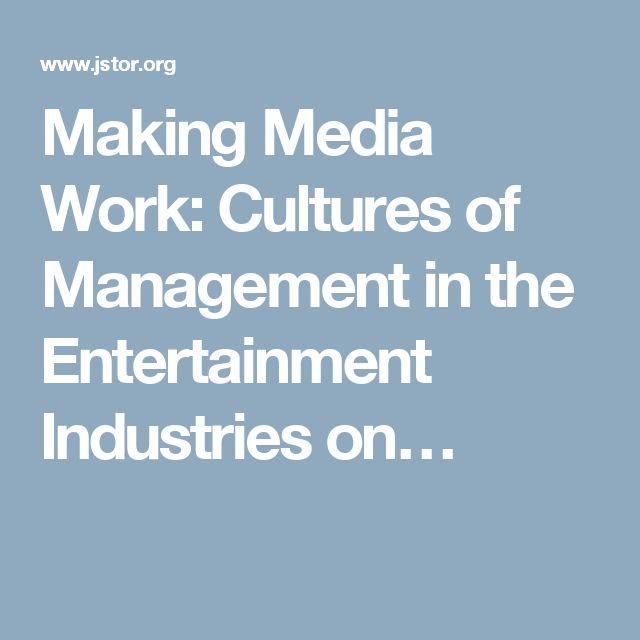 Making Media Work: Cultures of Management in the Entertainment Industries on…