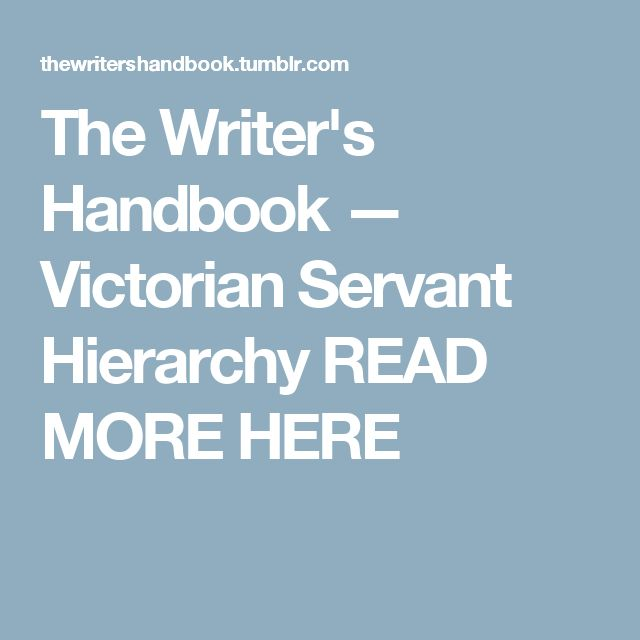 The Writer's Handbook — Victorian Servant Hierarchy READ MORE HERE