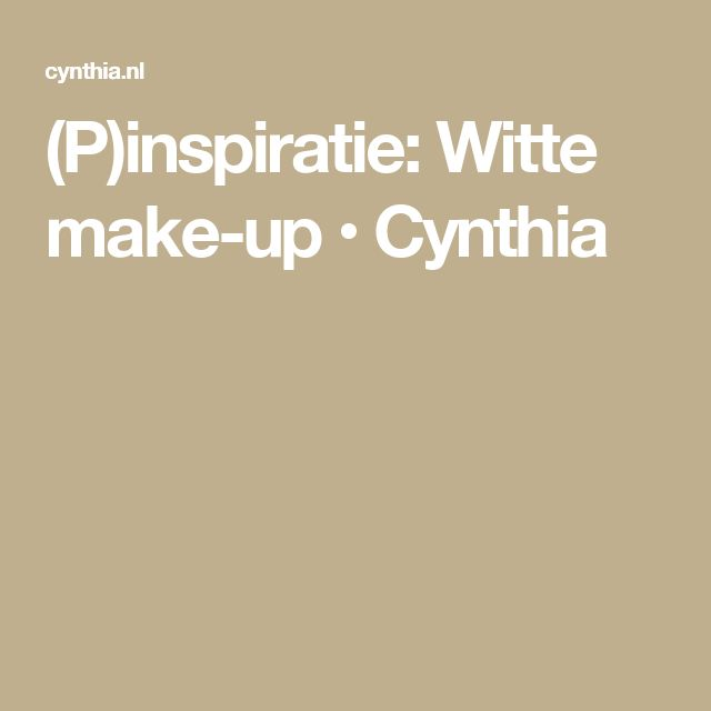 (P)inspiratie: Witte make-up • Cynthia