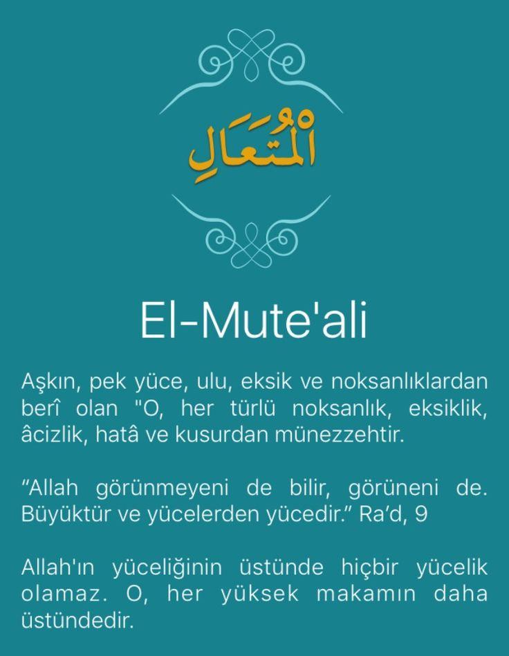 """Aşkın, pek yüce, ulu, eksik ve noksanlıklardan berî olan """"O, her türlü noksanlık, eksiklik, âcizlik, hatâ ve kusurdan münezzehtir.   """"Allah görünmeyeni de bilir, görüneni de. Büyüktür ve yücelerden yücedir."""" Ra'd, 9   Allah'ın yüceliğinin üstünde hiçbir yücelik olamaz. O, her yüksek makamın daha üstündedir.   O, ilimde, kudrette, hayatta, cömertlikte, merhamette ve diğer bütün sıftlarında kusursuz olduğu gibi yücelikte de kusursuzdur. Her şey, O'nun kudreti ve iktidarı altındadır."""""""
