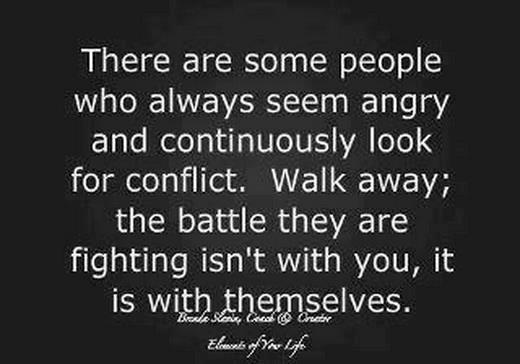 Walk away; the battle they are fighting isn't with you, it is with themselves.