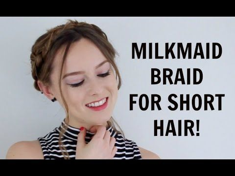 MILKMAID BRAID FOR SHORT LENGTH HAIR   Grace Bruce - YouTube