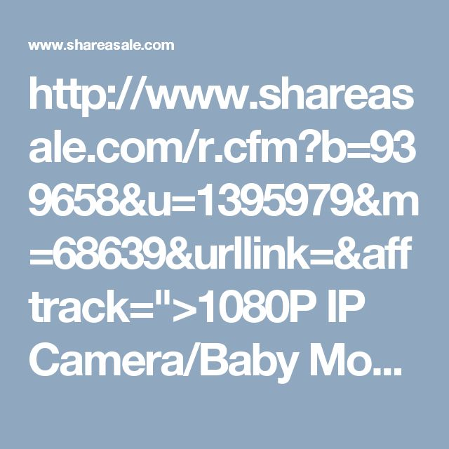 "http://www.shareasale.com/r.cfm?b=939658&u=1395979&m=68639&urllink=&afftrack="">1080P IP Camera/Baby Monitor, 3-Year Warranty, Mobile Remote Access, Instant Email Alert. The Best Companion to Protect Your Beloved Ones.</a>"