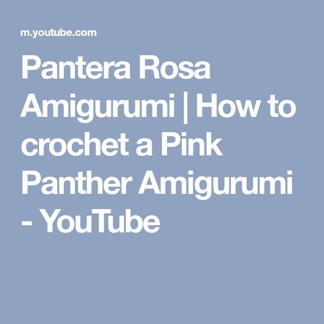 Pantera Rosa Amigurumi | How to crochet a Pink Panther Amigurumi - YouTube