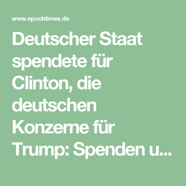 Deutscher Staat spendete für Clinton, die deutschen Konzerne für Trump: Spenden und Ausgaben im US-Wahlkampf