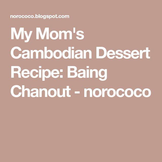 My Mom's Cambodian Dessert Recipe: Baing Chanout - norococo