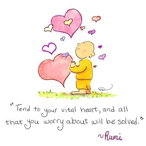 Tend to your heart, and all that you worry about will be solved - Rumi ~ Buddha Doodles