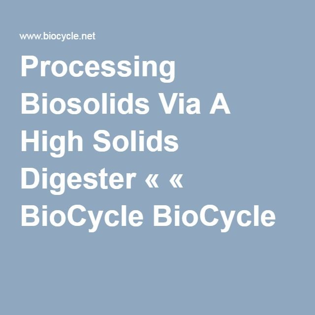Processing Biosolids Via A High Solids Digester « « BioCycle BioCycle