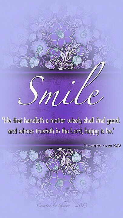 SmileHe That Handleth A Matter Wisely Shall Find Good And Whoso Trusteth In The Lord Happy Is He Proverbs KJV