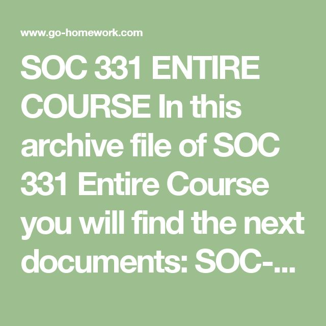 SOC 331 ENTIRE COURSE In this archive file of SOC 331 Entire Course you will find the next documents:  SOC-331 Week 1 DQ 1 Law of Nature.doc SOC-331 Week 1 DQ 1 Moral, Legal, and Religious Perspectives on Social Justice.doc SOC-331 Week 1 DQ 2 Social Viewpoints.doc SOC-331 Week 1 DQ 2 The Justice of Climate Change.doc SOC-331 Week 1 Quiz.pdf SOC-331 Week 2 Assignment – Social Security – US Social Welfare Programs.doc SOC-331 Week 2 DQ 1 Justice from Four Perspectives Family, Community…