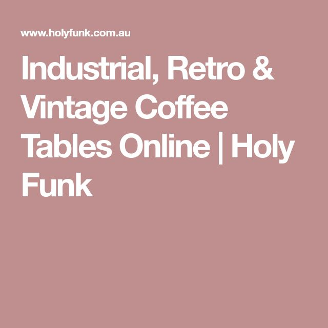 Industrial, Retro & Vintage Coffee Tables Online | Holy Funk