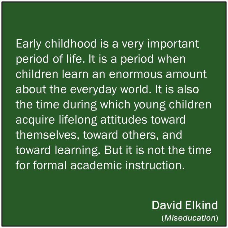 Early childhood is not the time for formal academic instruction.
