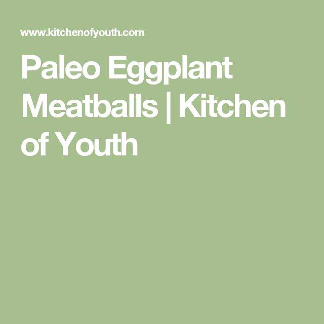 Paleo Eggplant Meatballs | Kitchen of Youth