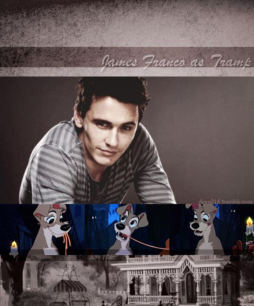 |Disney Dreamcast: Lady and the Tramp| James Franco as Tramp