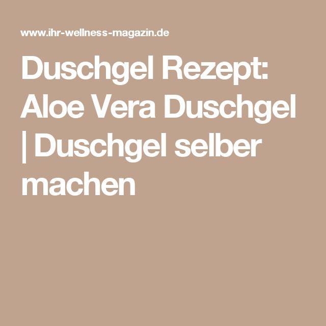 Duschgel Rezept: Aloe Vera Duschgel | Duschgel selber machen