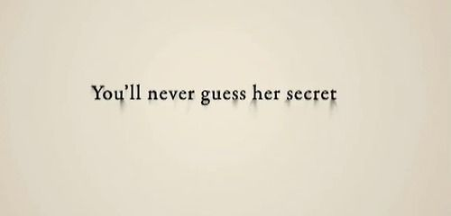 """""""You'll never guess her secret"""" quote"""