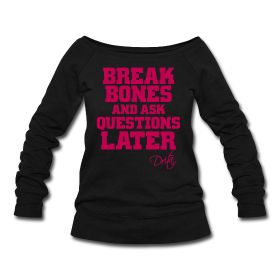 Break Bones; Womens Wideneck Sweatshirt/ Lady Boss