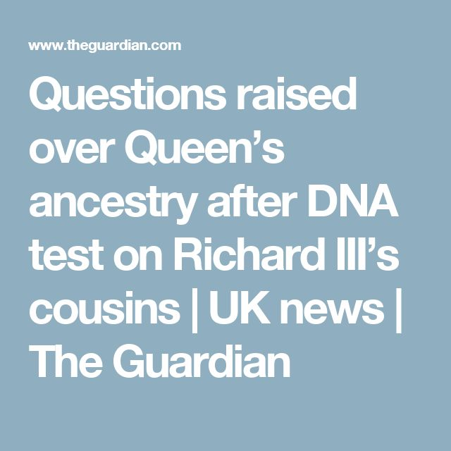 Questions raised over Queen's ancestry after DNA test on Richard III's cousins | UK news | The Guardian