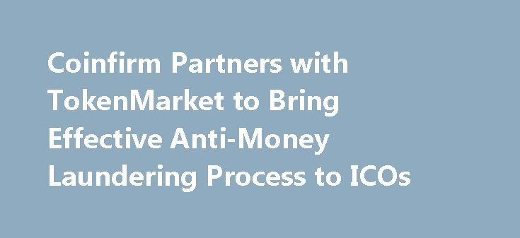 Coinfirm Partners with TokenMarket to Bring Effective Anti-Money Laundering Process to ICOs https://betiforexcom.livejournal.com/28271302.html  Coinfirm and TokenMarket announced today a collaboration to bring effective anti-money laundering to the blockchain space and to ICOs. Token sales have been a hot topic in the tech and finance world and yet the regulatory aspect and need of an end-to-end service have been seriously lacking for this growing fundraising activity. With $3.4bn raised ……