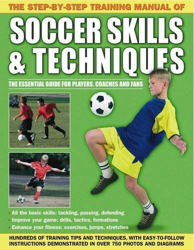 The Step-by-step Training Manual of Soccer Skills \ Techniques - training manual