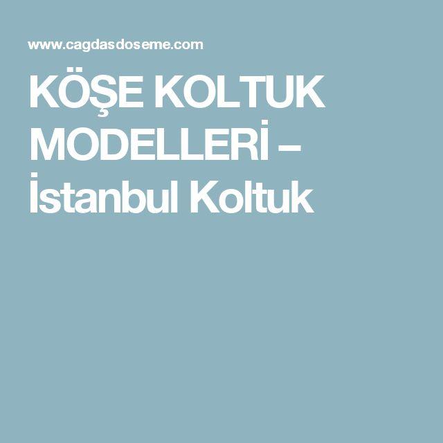 KÖŞE  KOLTUK  MODELLERİ – İstanbul Koltuk
