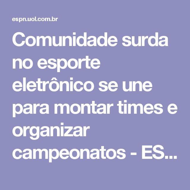 Comunidade surda no esporte eletrônico se une para montar times e organizar campeonatos - ESPN.com.br