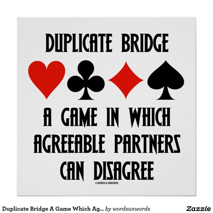 """Duplicate Bridge A Game Which Agreeable Partners Poster #duplicatebridge #bridge #game #agreeablepartners #disagree #humor #bridgegeek #bridgeplayers #bridgepartners #wordsandunwords Make others do a double-take with a dose of wry duplicate bridge attitude with this poster featuring the following bridge saying: """"Duplicate Bridge A Game In Which Agreeable Partners Can Disagree""""."""