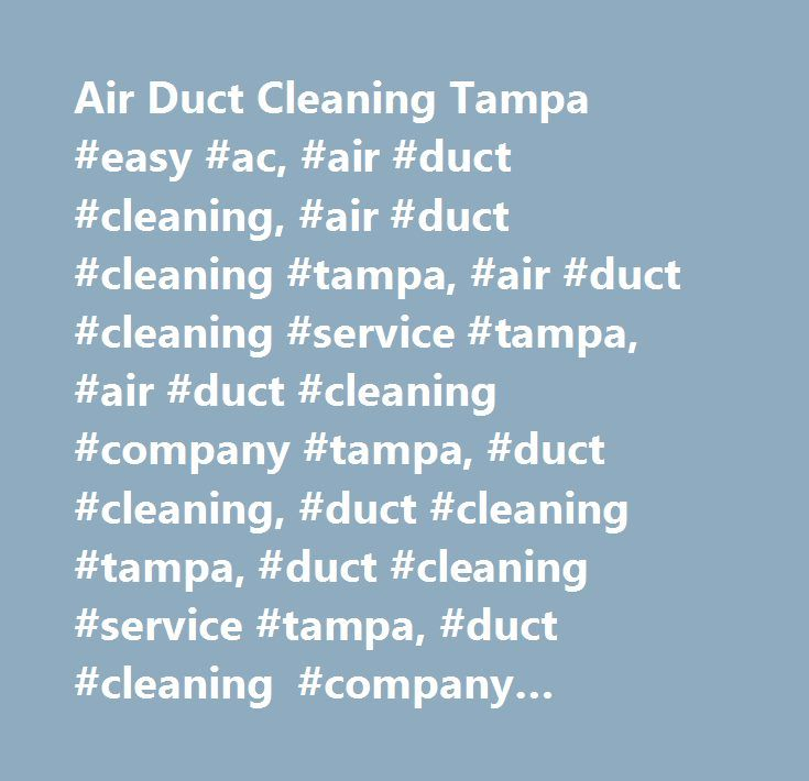 Air Duct Cleaning Tampa #easy #ac, #air #duct #cleaning, #air #duct #cleaning #tampa, #air #duct #cleaning #service #tampa, #air #duct #cleaning #company #tampa, #duct #cleaning, #duct #cleaning #tampa, #duct #cleaning #service #tampa, #duct #cleaning #company #tampa, #duct #cleaning #in #tampa, #air #duct #cleaning #process…