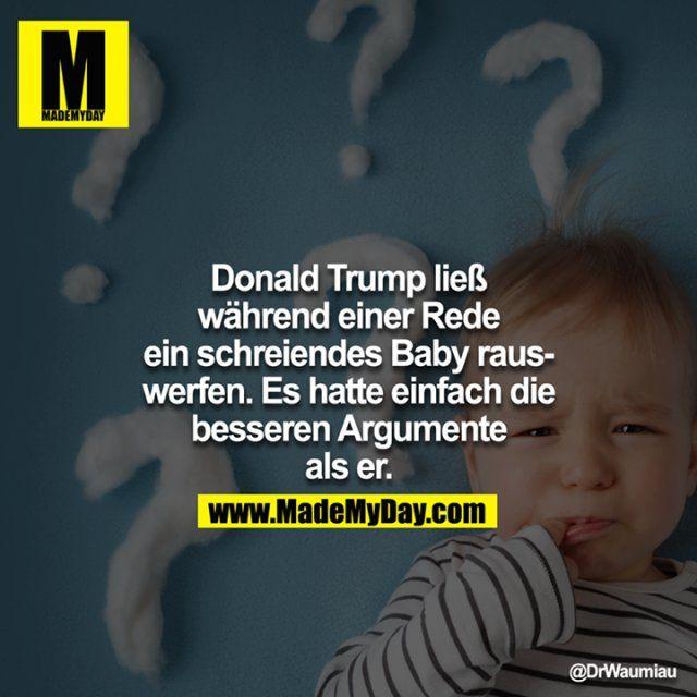 Donald Trump ließ während einer Rede ein schreiendes Baby rauswerfen. Es hatte einfach die besseren Argumente als er.