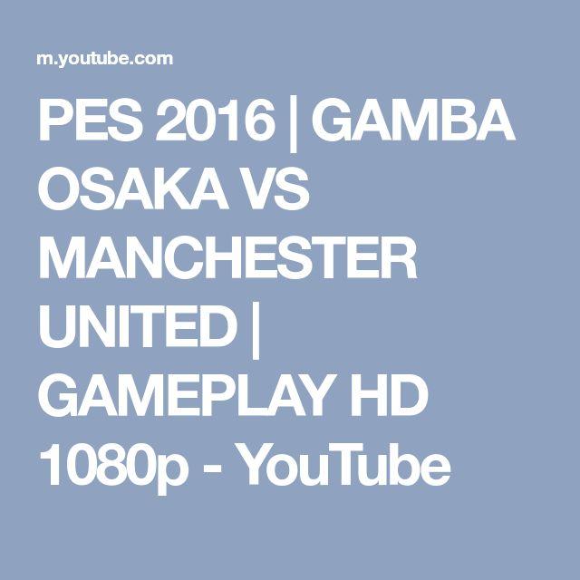 PES 2016 | GAMBA OSAKA VS MANCHESTER UNITED | GAMEPLAY HD 1080p - YouTube
