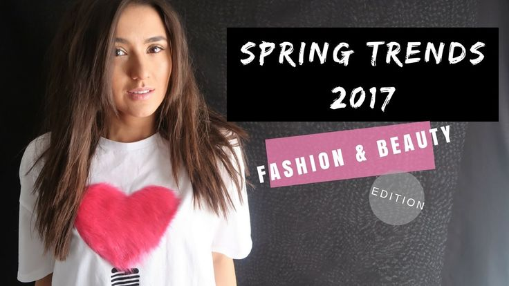 SPRING TRENDS 2017 || Fashion & Beauty Edition || What To Wear