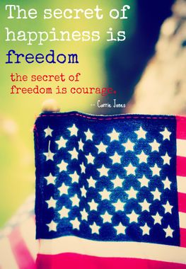 Wishing you happiness and courage this Independence Day: http://thestir.cafemom.com/in_the_news/157790/10_quotes_for_july_4th?utm_medium=sm_source=pinterest_content=thestir