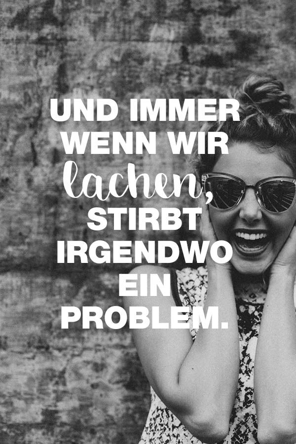 Visual Statements®️️️️️️️️️️️ Sprüche/ Zitate/ Quotes/ Motivation/ Und immer wenn wir lachen, stirbt irgendwo ein Problem.