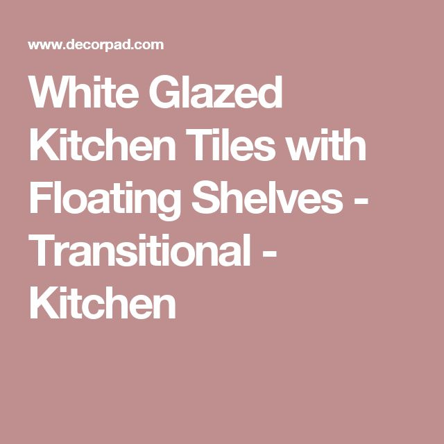 White Glazed Kitchen Tiles with Floating Shelves - Transitional - Kitchen