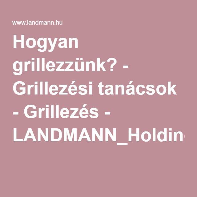 Hogyan grillezzünk? - Grillezési tanácsok - Grillezés - LANDMANN_Holding