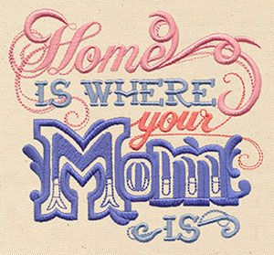 """Home Is Where Your Mom Is design (UT6347) from UrbanThreads.com 5.24""""w x 4.88""""h 6 May 2013"""