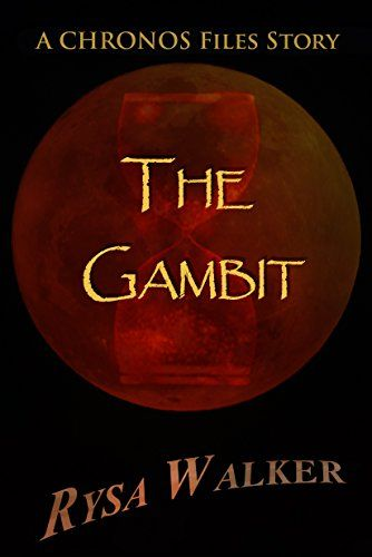 Rysa Walker - The Gambit: A CHRONOS Files Story