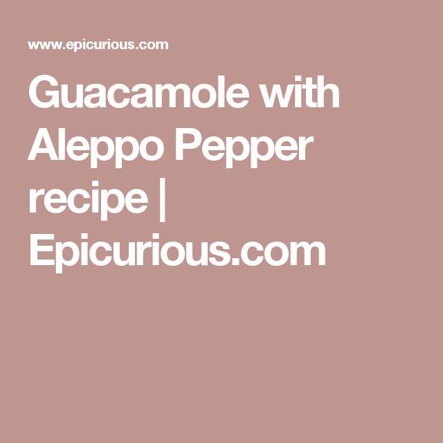 Guacamole with Aleppo Pepper recipe | Epicurious.com