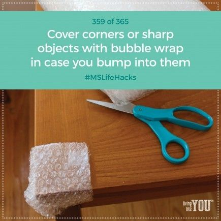 Cover up corners or sharp objects in your home with bubble wrap just in case you bump into them or trip. #MSLifeHacks