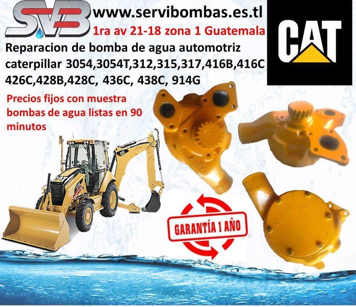 servibombas Reparación de bombas de agua automotrices caterpillar  3054,3054T,7,416B,416C,426C,428B,428C,436C,,312,315,31,438C, 914G con 1 año de garantia la reparacion precios fijos con muestra si se encuentra en los departamentos nos puede mandar fotos por whatsapp 1ra Avenida 21-18 zona 1, ciudad capital Guatemala   telefax: 2251-5991 - celular : 5746-3425  https://www.facebook.com/servibombasGT89 https://www.pinterest.com/servibombas/pi https://www.youtube.com/ www.servibombas.es.tl